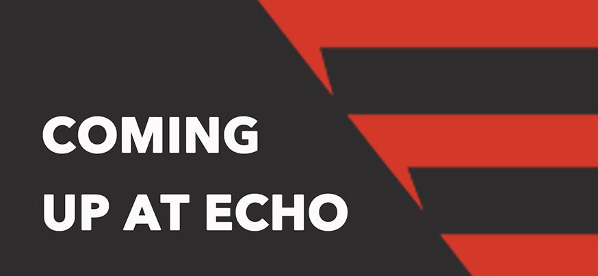 Coming Up at Echo